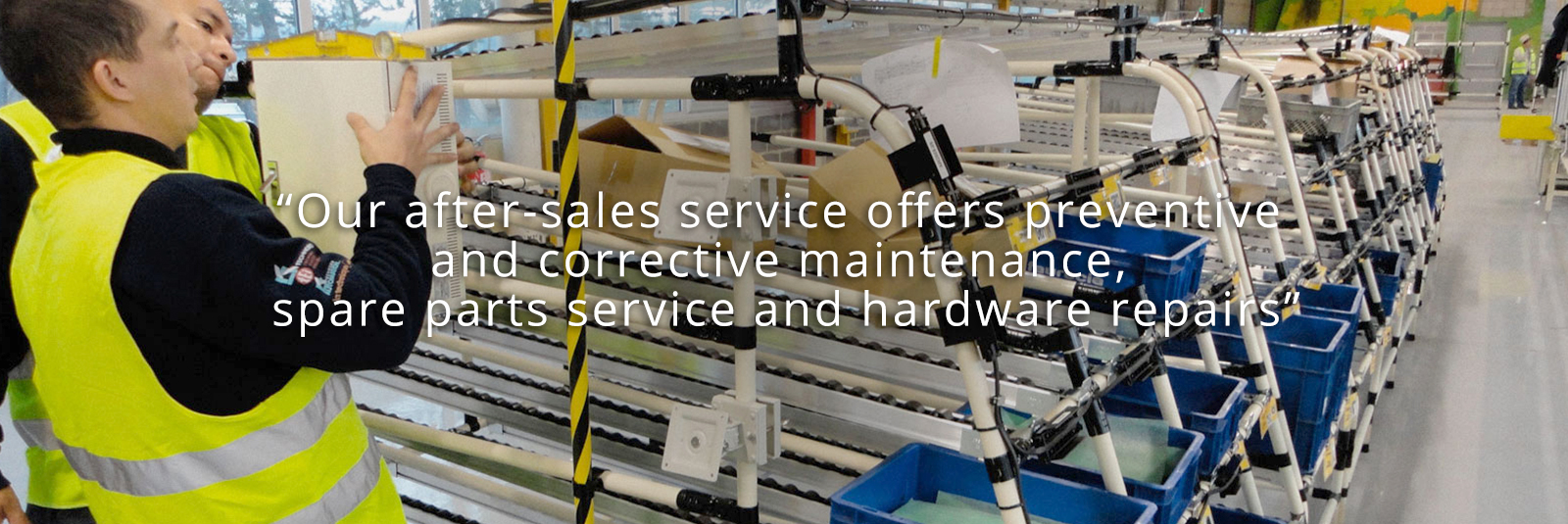 Our after-sales service offers preventive and corrective maintenance, spare parts service and hardware repairs