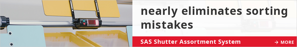 nearly eliminates sorting mistakes SAS Shutter Assortment System MORE